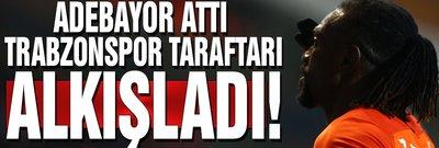 Adebayor attı, Trabzonspor taraftarı alkışladı!