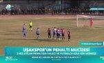 Uşakspor'un penaltı mucizesi!