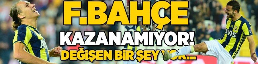 Fenerbahçe kazanamıyor!