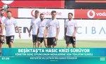Beşiktaş'ta Hasic krizi sürüyor