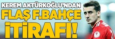Kerem Aktürkoğlu'ndan flaş Fenerbahçe itirafı!