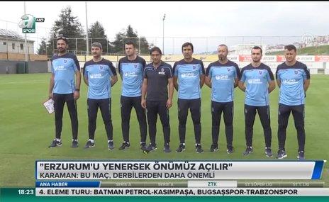 Ünal Karaman: Erzurum'u yenersek önümüz açılır