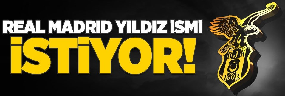 Real Madrid Beşiktaşlı yıldızı istiyor!