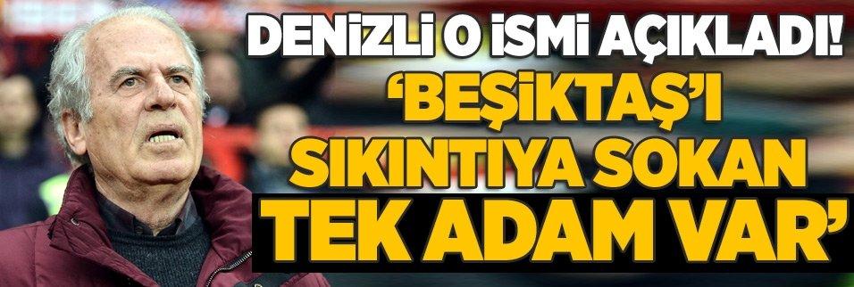 """Denizli o ismi açıkladı! """"'Beşiktaş'ı sıkıntıya sokan tek adam var!"""""""