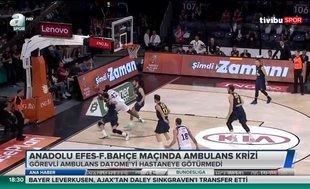 Anadolu Efes - Fenerbahçe Beko maçında ambulans krizi