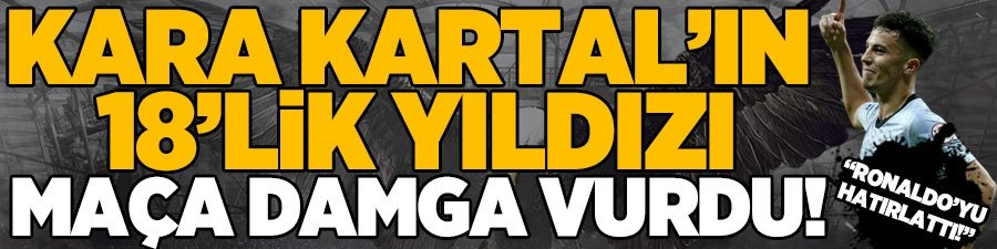 """Beşiktaş 18'lik yıldızı maça damga vurdu! """"Ronaldo'yu hatırlattı"""""""