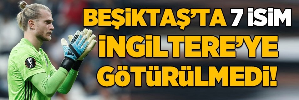 Beşiktaş'ın İngiltere kafilesi belli oldu! 7 yıldız götürülmedi...