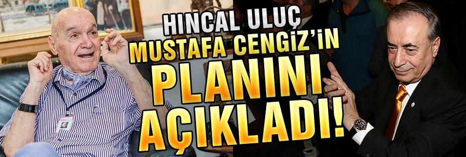 Hıncal Uluç, Mustafa Cengiz'in planını açıkladı!
