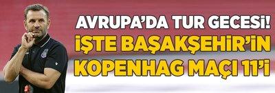 Avrupa'da tur gecesi! İşte Başakşehir'in Kopenhag maçı 11'i