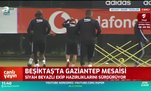 Beşiktaş'ta Gaziantep FK mesaisi