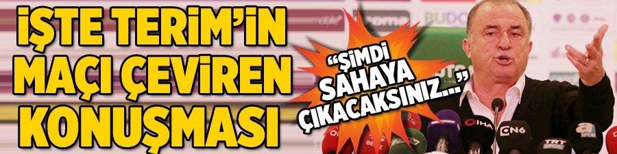 İşte Fatih Terim'in maçı çeviren konuşması