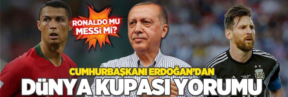 Cumhurbaşkanı Erdoğan'dan Dünya Kupası yorumu! Messi mi Ronaldo mu?