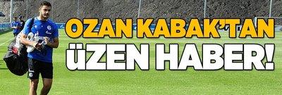 Ozan Kabak'tan üzücü haber!