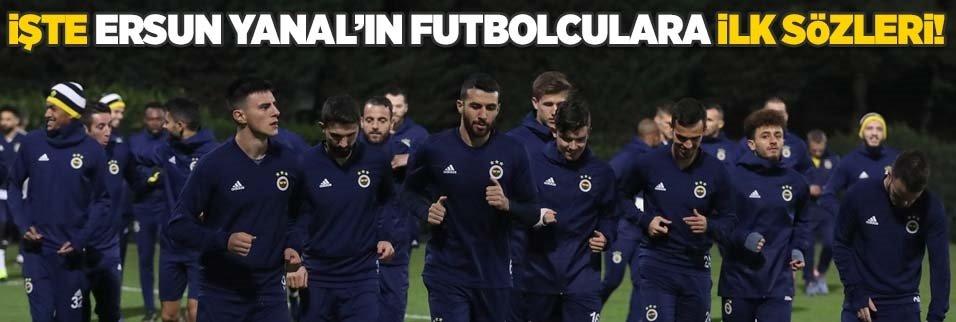 İşte Ersun Yanal'ın futbolculara ilk sözleri!