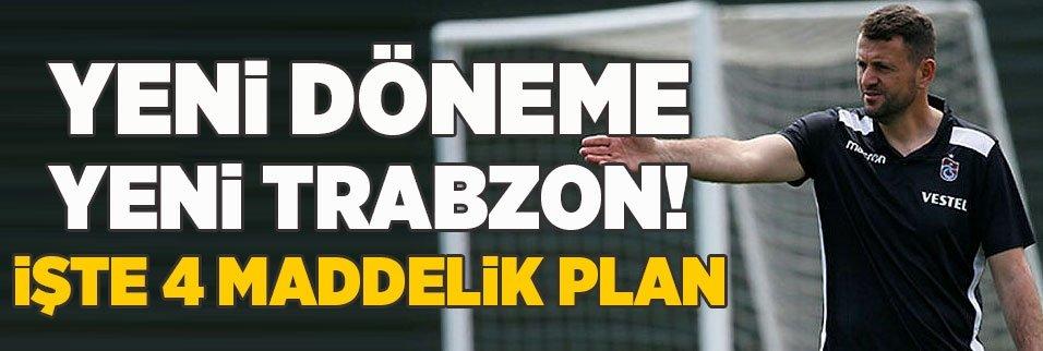 Yeni döneme yeni Trabzon! İşte 4 maddelik plan