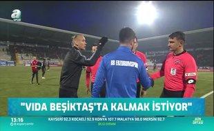 """""""Vida Beşiktaş'ta kalmak istiyor"""""""