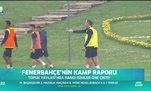 Fenerbahçe'nin kamp raporu