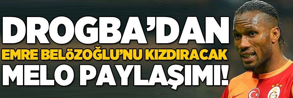 Drogba'dan flaş Melo paylaşımı! Emre Belözoğlu...