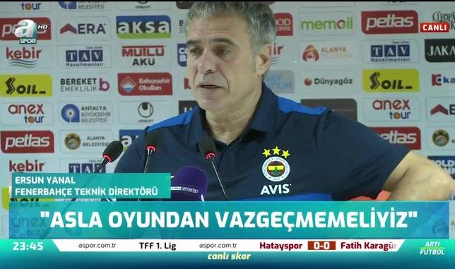 Ersun Yanal: Asla oyundan vazgeçmemeliyiz