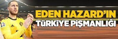 Eden Hazard'ın Türkiye pişmanlığı