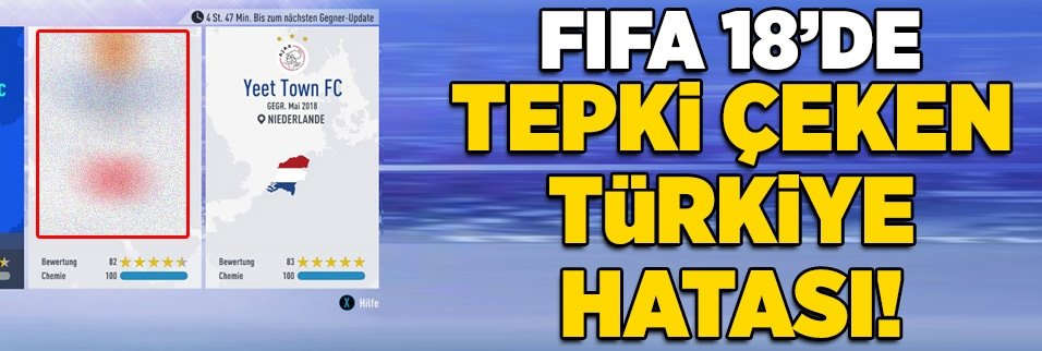 FIFA 18'de tepki çeken Türkiye hatası!