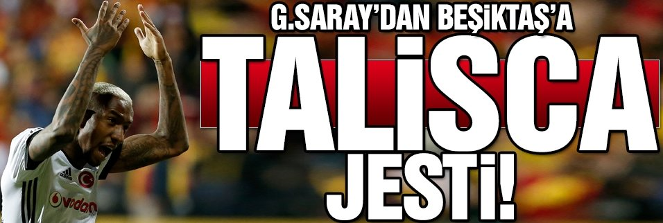 G.Saray'dan Beşiktaş'a Talisca jesti!