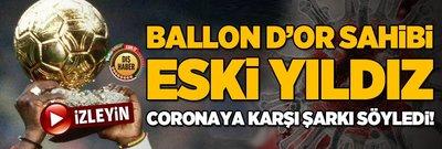 Ballon d'Or sahibi eski yıldızdan corona virüsüne karşı şarkı!