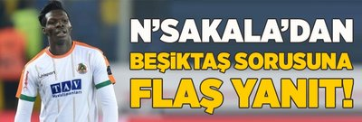 N'Sakala'dan Beşiktaş sorusuna flaş yanıt!