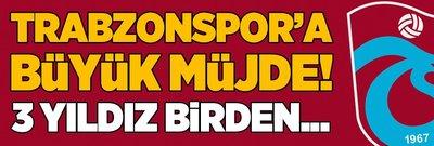 Trabzonspor'a büyük müjde! 3 yıldız birden...