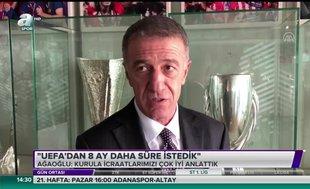 "Ahmet Ağaoğlu: ""UEFA'dan 8 ay daha süre istedik"""