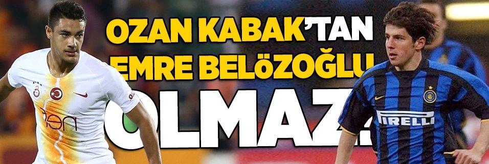 Ozan Kabak'tan Emre Belözoğlu olmaz!