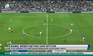 Babel Beşiktaş'tan zam istiyor