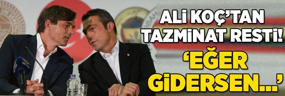 """Ali Koç'tan tazminat resti: """"Eğer gidersen..."""""""
