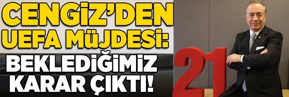 Mustafa Cengiz'den UEFA müjdesi: Beklenen karar çıktı