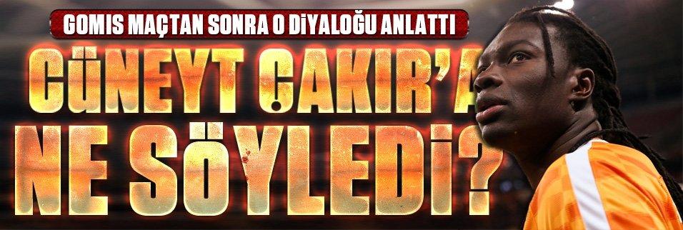Gomis, Cüneyt Çakır'a ne söyledi?