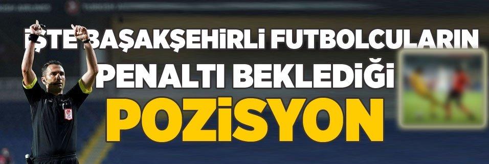 İşte Başakşehirli futbolcuların penaltı beklediği pozisyon!